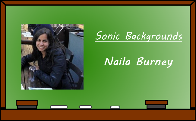 Sonic Backgrounds – Naila Burney